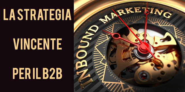 Inbound Marketing: la strategia vincente per aziende B2B nell'era digitale