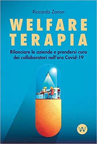 Covid-19: come rilanciare le aziende con la Welfare terapia, prendendosi cura dei collaboratori